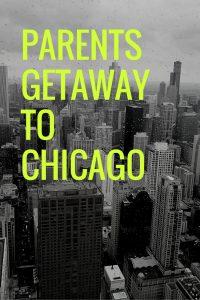 Parents Getaway to Chicago